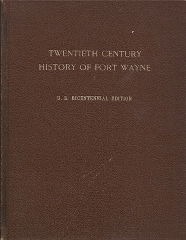 Image for Twentieth Century History Of Fort Wayne. U. S. Bicentennial Edition.