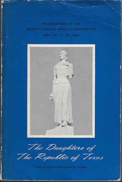 Image for PROCEEDINGS OF THE 78TH ANNUAL CONVENTION OF THE DAUGHTERS OF THE REPUBLIC OF TEXAS MAY 14-16 1969 ALICO CENTER INN, WACO