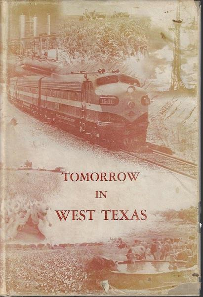 Image for Tomorrow In West Texas * Economic Opportunities Along The Texas and Pacific Railway