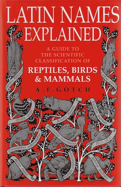 Image for Latin Names Explained: A Guide to the Scientific Classification of Reptiles, Birds and Mammals