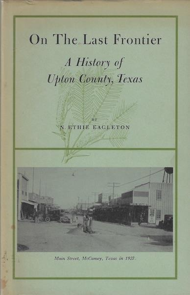 Image for On the last frontier: A history of Upton County, Texas First Edition