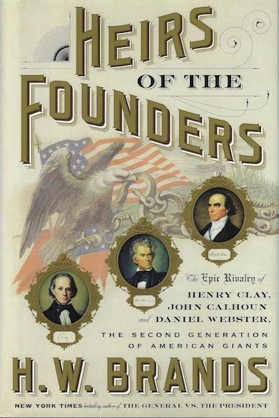 Image for Heirs of the Founders SIGNED The Epic Rivalry of Henry Clay, John Calhoun and Daniel Webster, the Second Generation of American Giants