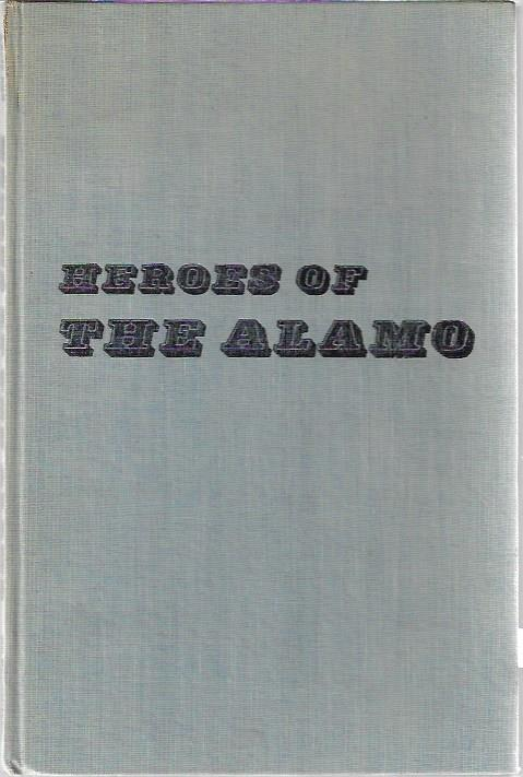 Image for HEROES OF THE ALAMO. ACCOUNTS AND DOCUMENTS OF WILLIAM B. TRAVIS, JAMES BOWIE, JAMES B. BONHAM AND DAVID CROCKETT, and their Texas Memorials.