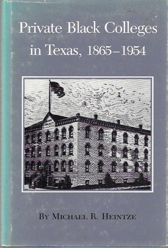 Image for Private Black Colleges in Texas, 1865-1954 (Texas A&M Southwestern Studies) by Michael R. Heintze (1985-04-01)
