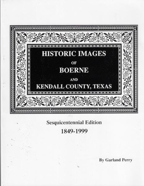 Image for Historic images of Boerne and Kendall County, Texas: A sesquicentennial project 1849-1999