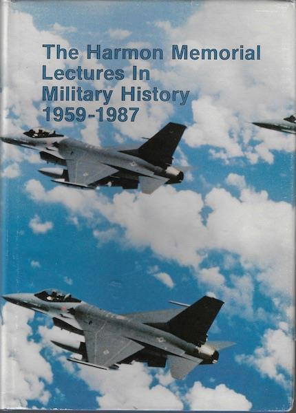 Image for The Harmon Memorial Lectures in Military History, 1959-1987: A Collection of the First Thirty Harmon Lectures Given at the United States Air Force Academy (Special Studies)