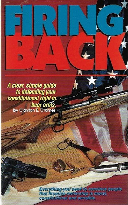 Image for Firing Back: A Clear, Simple Guide to Defending Your Constitutional Right to Bear Arms