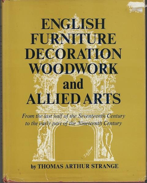 Image for English Furniture Decoration, Woodwork and Allied Arts : From the Last Half of the Seventeenth Century to the Early Part of the Nineteenth Century