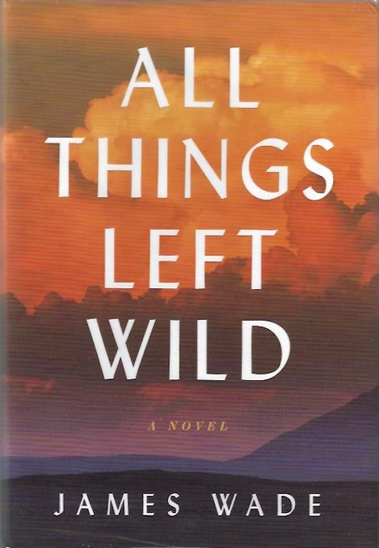 Image for All Things Left Wild: A Novel SIGNED