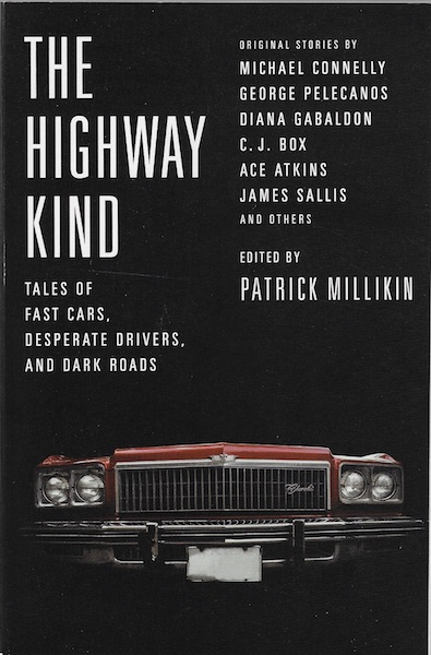 Image for The Highway Kind: Tales of Fast Cars, Desperate Drivers, and Dark Roads: Original Stories by Michael Connelly, George Pelecanos, C. J. Box, Diana Gabaldon, Ace Atkins & Others