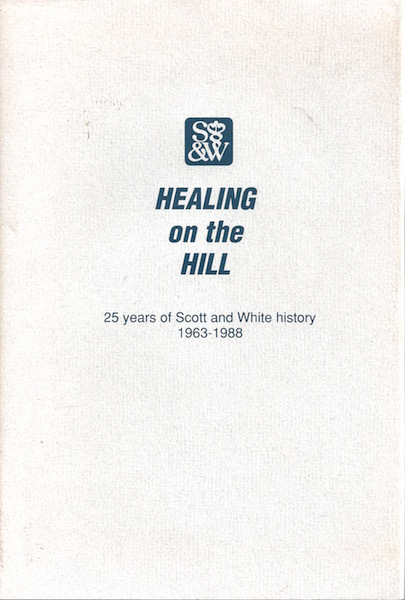 Image for Healing on the hill: 25 years of Scott and White history, 1963-1988