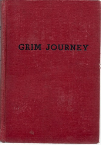 Image for Grim Journey: the Story of the Adventures of the Emigrating Company Known as the Donner Party, Which, in the Year 1846, Crossed the Plains From Independence, Missouri, to California...