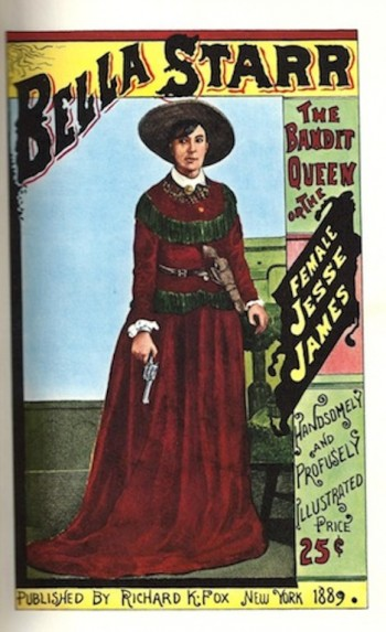 Image for Bella Starr, the Bandit Queen, Or, the Female Jesse James : a Full and Authentic History of the Dashing Female Highwayman : with Copious Extracts from Her Journal