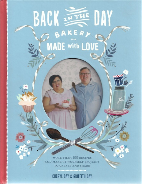 Image for Back in the Day Bakery Made with Love: More than 100 Recipes and Make-It-Yourself Projects to Create and Share