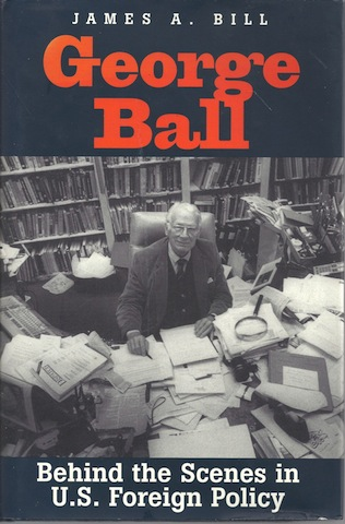 Image for George Ball: Behind the Scenes in U.S. Foreign Policy [Hardcover]