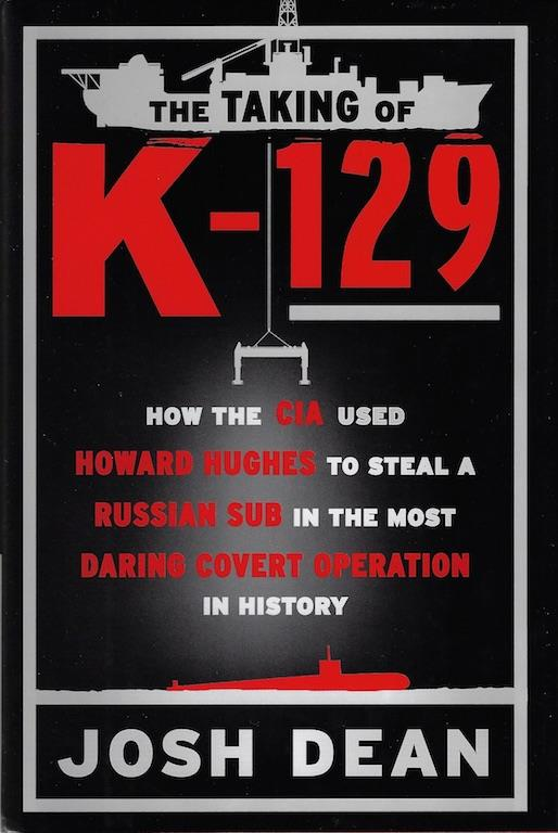 Image for The Taking of K-129: SIGNED How the CIA Used Howard Hughes to Steal a Russian Sub in the Most Daring Covert Operation in History