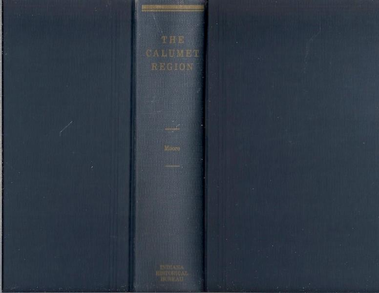 Image for The Calumet Region Indiana's Last Frontier XXXIX [Hardcover] by Moore, Powell A