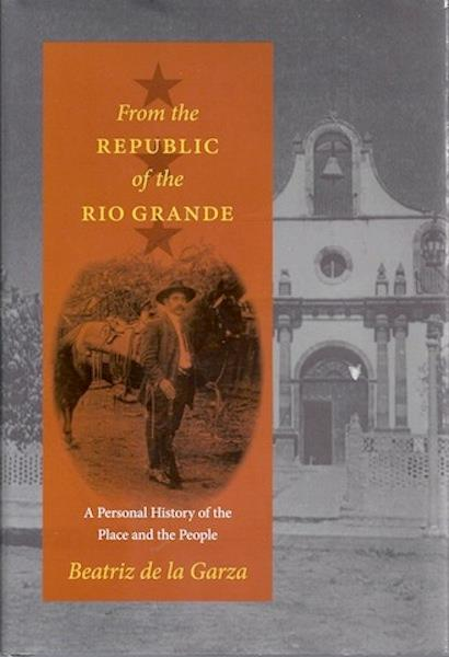 Image for From the Republic of the Rio Grande: A Personal History of the Place and the People (Jack and Doris Smothers Series in Texas History, Life, and Culture)