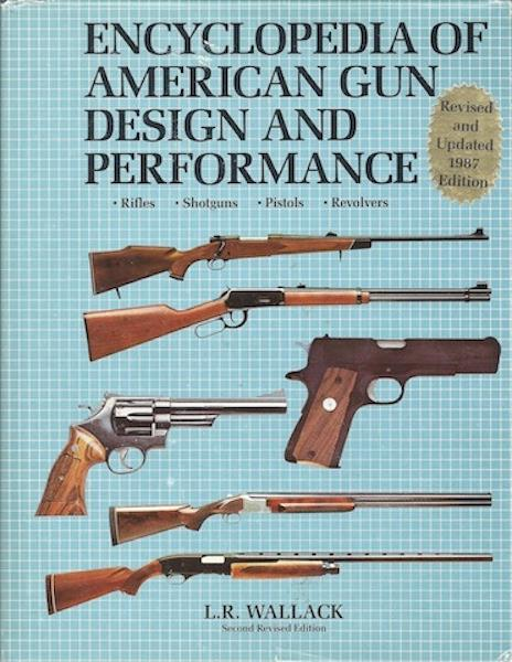Image for Encyclopedia of American Gun Design and Performance - Rifles, Shotguns, Pistols, Revolvers - Second Revised Edition