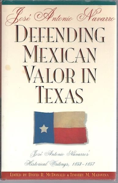 Image for Defending Mexican Valor in Texas: Jose Antonio Navarro's Historical Writings, 1853--1857