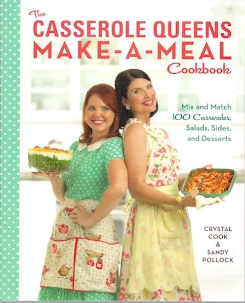 Image for The Casserole Queens Make-a-Meal Cookbook: Mix and Match 100 Casseroles, Salads, Sides, and Desserts