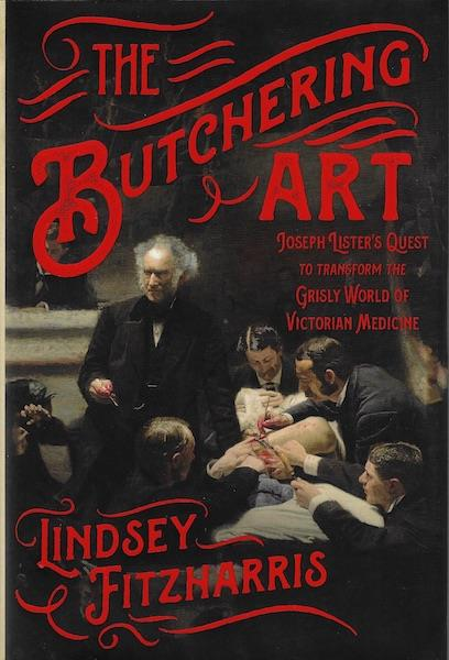 Image for The Butchering Art: Joseph Lister's Quest to Transform the Grisly World of Victorian Medicine