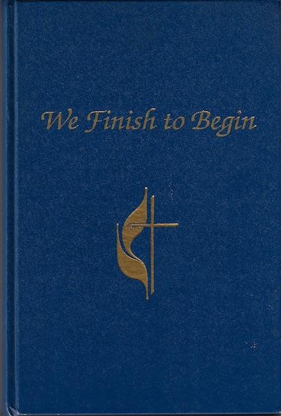 Image for We finish to begin: A history of Travis Park United Methodist Church, San Antonio, Texas, 1846-1991