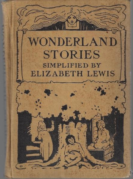 Image for WONDERLAND STORIES FROM ALICE IN WONDERLAND, THE WONDER BOOK, SWISS FAMILY ROBINSON, ROBINSON CRUSOE, GULLIVER'S TRAVELS SIMPLIFIED BY ELIZABETH LEWIS