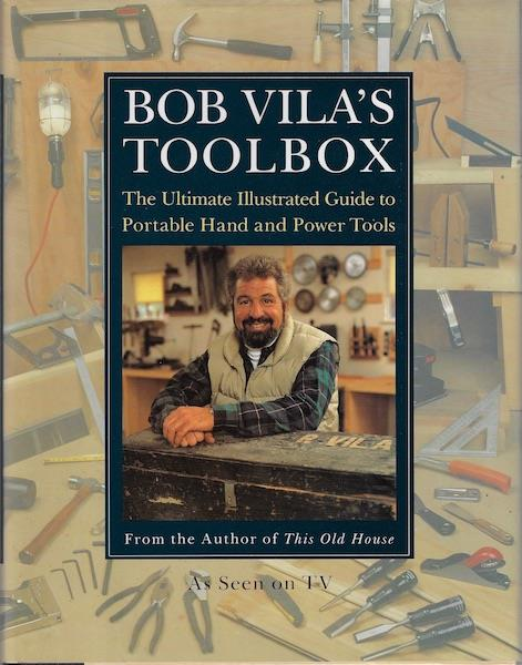 Image for Bob Vila's Toolbox: The Ultimate Illustrated Guide to Portable Hand and Power Tools
