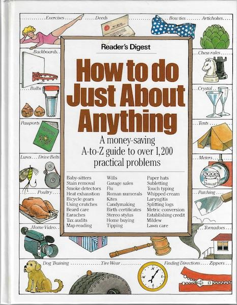Image for How to Do Just About Anything: A Money-Saving A-To-Z Guide to over 1,200 Practical Problems