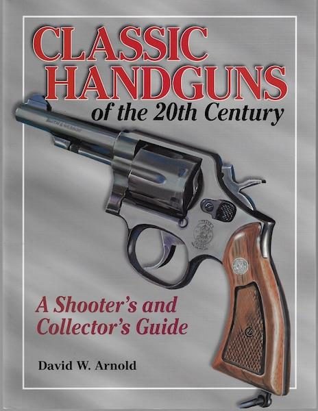 Image for Classic Handguns of the 20th Century: A Shooter's and Collector's Guide