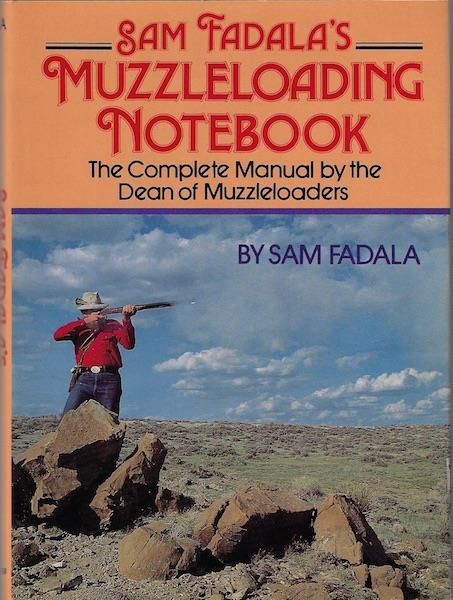 Image for Sam Fadala's Muzzleloading Notebook: The Complete Manual by the Dean of Muzzleloaders