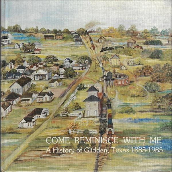 Image for Come, Reminisce With Me: A History of Glidden, Texas, 1885-1985, SIGNED