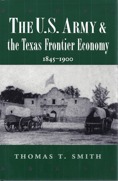 Image for The U.S. Army and the Texas Frontier Economy, 1845-1900 (Williams-Ford Texas A&M University Military History Series)
