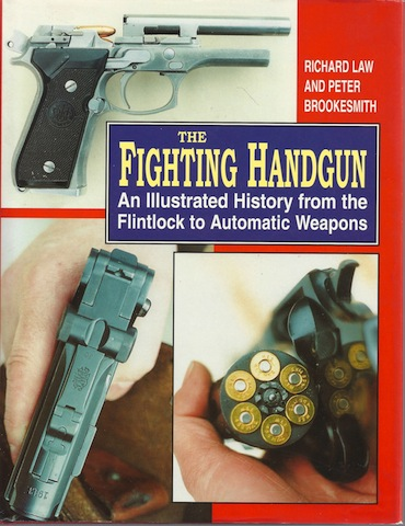 Image for The Fighting Handgun: An Illustrated History from the Flintlock to Automatic Weapons