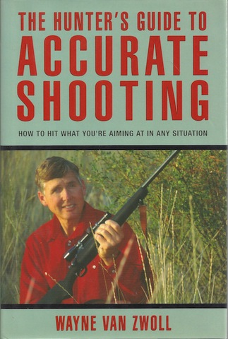 Image for The Hunter's Guide to Accurate Shooting: How to Hit What You're Aiming at in any Situation