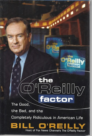Image for The O'Reilly Factor: The Good, the Bad, and the Completely Ridiculous in American Life