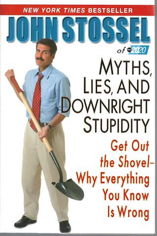 Image for Myths, Lies, and Downright Stupidity: Get Out the Shovel -- Why Everything You Know is Wrong
